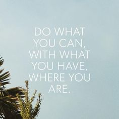 """""""Do what you can, with what you have, where you are."""" #inspire #quote #wordsofwisdom"""