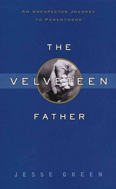 Velveteen Father : An Unexpected Journey to Parenthood  http://library.sjeccd.edu/record=b1109928~S3