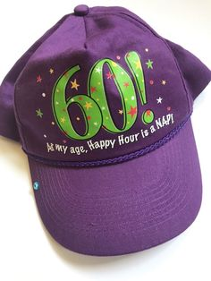 52c34be659e 60th Birthday Cap 60 ! At My Age Happy Hour Is A Nap! Purple Hat