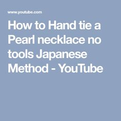 How to Hand tie a Pearl necklace no tools Japanese Method - YouTube