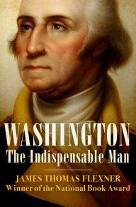 """Washington: The Indispensable Man By James Thomas Flexner - With over 1,700 five-star ratings on Goodreads: A National Book Award–winning author paints a vivid portrait of George Washington in this definitive biography. A perceptive look at America's first president that """"deserves a place on every American's bookshelf"""" (The New York Times Book Review)."""