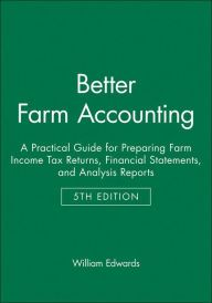 Better Farm Accounting: A Practical Guide for Preparing Farm Income Tax Returns, Financial Statements, and Analysis Reports / Edition 5 by William Edwards Download