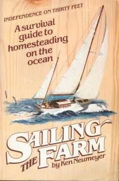 Sailing the Farm: A Survival Guide to Homesteading on the Ocean: Ken Neumeyer: 9780898150513: Amazon.com: Books