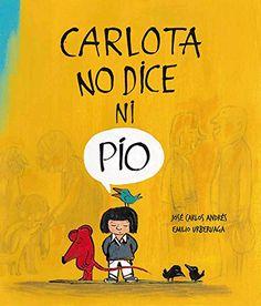 Carlota no dice ni pío   Jose Carlos Andrés (Autor), Emilio Urberuaga (Ilustrador)   NubeOcho Ediciones     +5 años     Carlota no habla...