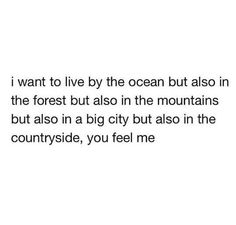 This is my child hood fantasy, and although it's very unrealistic, I wasn't to live by a water fall surrounded by trees and mountains and flowers and animals...
