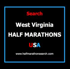 West Virginia Half Marathons www.halfmarathonsearch.com/#!half-marathons-west-virginia/c1obm