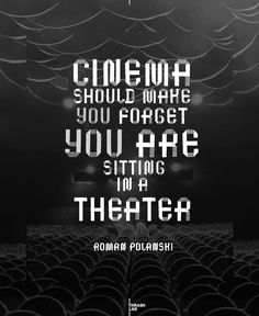 """Cinema should make you forget you are sitting in a theatre."" - Roman Polanski - #quote #romanpolanski #film"