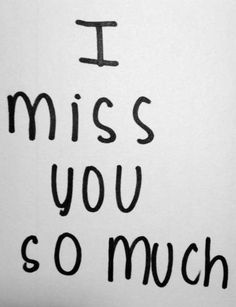 I miss you so much!