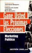 Gane usted las próximas elecciones: marketing político - Libros de comunicación política