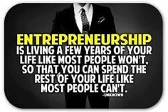 Entrepreneurship can look very glamorous from the outside in. Is entrepreneurship truly working a few years of your life so you can enjoy the rest in a way Good Quotes, Life Quotes Love, Quotes To Live By, Me Quotes, Style Quotes, Famous Quotes, Moment Quotes, Funky Quotes, Quotes Pics