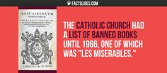 "The Catholic Church had a list of banned books until 1966, one of which was ""Les Miserables."""