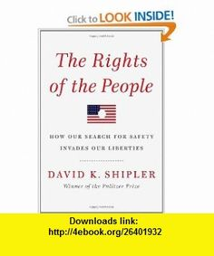 The Rights of the People How Our Search for Safety Invades Our Liberties (9781400043620) David K. Shipler , ISBN-10: 140004362X  , ISBN-13: 978-1400043620 ,  , tutorials , pdf , ebook , torrent , downloads , rapidshare , filesonic , hotfile , megaupload , fileserve
