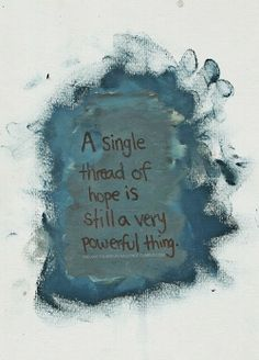 A single thread of hope is still a very powerful thing #Life #Hope #Quotes