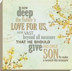 How deep the Father's love for us, how vast beyond all measure. That he should give his only Son to make a wretch his treasure. #fatherslove