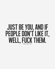 Just be you :) Don't worry about what other people think. Words Quotes, Me Quotes, Motivational Quotes, Funny Quotes, Inspirational Quotes, Sayings, Music Quotes, Great Quotes, Quotes To Live By