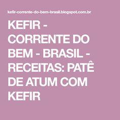 KEFIR - CORRENTE DO BEM - BRASIL - RECEITAS: PATÊ DE ATUM COM KEFIR