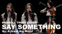 Say Something - A Great Big World & Christina Aguilera by Merrell Twins
