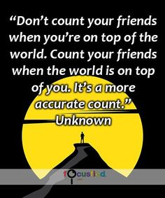 """""""Don't count your friends when you're on top of the world. Count your friends when the world is on top of you. It's a more accurate count."""" #quote #inspire #motivate #inspiration #motivation #lifequotes #quotes #friend #friendship #friendshipquotes"""
