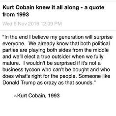 Top 100 kurt cobain quotes photos MUST READ! Late lead singer of Nirvana who died in 1994 said this! That's incredible! #trumpnation #president #trump #trumptrain #kurtcobain #kurtcobainquotes