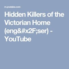Hidden Killers of the Victorian Home (eng/ser) - YouTube