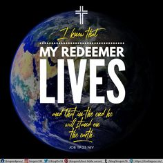 For I know that my Redeemer lives, And He shall stand at last on the earth; Job 19:25 NKJV