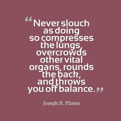 Why we should not slouch, according to Joseph H. #Pilates