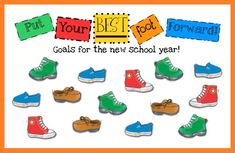 http://bulletinboardideas.org/2421/put-your-best-foot-forward-back-to-school-bulletin-board/    Put your best foot foward with goals on each shoe