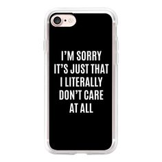 I'M SORRY IT'S JUST THAT I LITERALLY DON'T CARE AT ALL (Black & White)... (53 CAD) ❤ liked on Polyvore featuring accessories, tech accessories, iphone case, iphone cases, iphone cover case, black and white iphone case, slim iphone case and apple iphone case