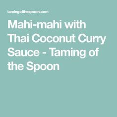 Mahi-mahi with Thai Coconut Curry Sauce - Taming of the Spoon