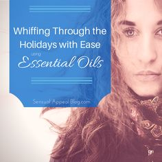 Whiffing Through the Holidays with Ease Using Essential Oils