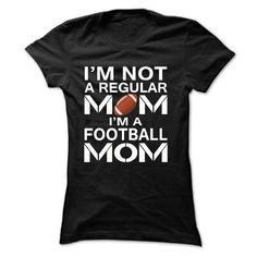 iM NOT A REGULAR MOM, IM A FOOTBALL MOM T-Shirts, Hoodies, Sweaters