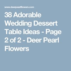 38 Adorable Wedding Dessert Table Ideas - Page 2 of 2 - Deer Pearl Flowers