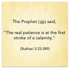 The real patience is at the first stroke of a calamity. Prophet Muhammad Quotes, Hadith Quotes, Allah Quotes, Muslim Quotes, Quran Quotes, Islamic Inspirational Quotes, Islamic Quotes, Saw Quotes, Peace Be Upon Him