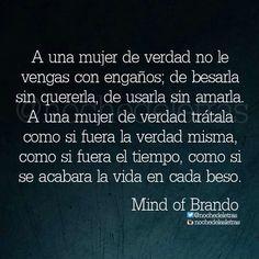 〽️A una mujer de verdad no le vengas con engaños... Mind Of Brando