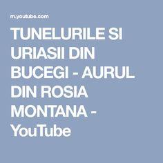 TUNELURILE SI URIASII DIN BUCEGI - AURUL DIN ROSIA MONTANA - YouTube