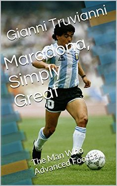Maradona, Simply Great: The Man Who Advanced Football (Gianni Truvianni's Great Moments In Football Book 6) by Gianni Truvianni http://www.amazon.co.uk/dp/B00H15CLV8/ref=cm_sw_r_pi_dp_hDqbxb011WYY2