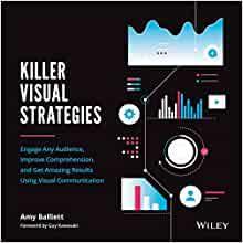 Killer Visual Strategies 1st Edition by Amy Balliett (Author), Guy Kawasaki (Foreword)