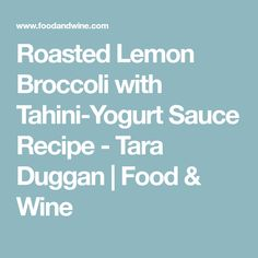 Roasted Lemon Broccoli with Tahini-Yogurt Sauce Recipe - Tara Duggan   Food & Wine