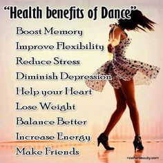 Dance is really good for you. It makes you smarter too !
