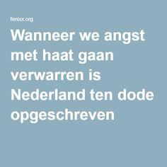 Wanneer we angst met haat gaan verwarren is Nederland ten dode opgeschreven