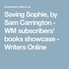Saving Sophie, by Sam Carrington - WM subscribers' books showcase - Writers Online
