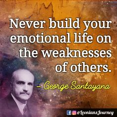 George Santayana, George Santayana Quotes, Weakness, Emotion, Life
