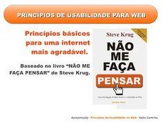 Não me Faça Pensar - Princípios de Usabilidade na web by Kaléu Caminha, via Slideshare