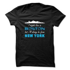 I Might Live In Boston But Ill Alway Be From New York! - #diy gift #birthday gift. GET => https://www.sunfrog.com/LifeStyle/I-Might-Live-In-Boston-But-Ill-Alway-Be-From-New-York.html?68278