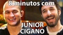8 minutos com Junior Cigano