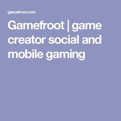 Gamefroot | game creator social and mobile gaming