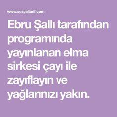 Ebru Şallı tarafından programında yayınlanan elma sirkesi çayı ile zayıflayın ve yağlarınızı yakın.