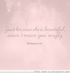 Just because she is beautiful, doesn't mean you're ugly. #confidence #quotes #selfconfidence #inspirational