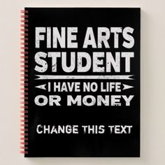 Funny Fine Arts College Student No Life Or Money Notebook - college gift idea customize diy unique special