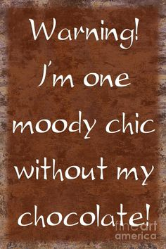 I'm one moody chick without my chocolate! Chocolate Slogans, Chocolate Humor, Chocolate Quotes, Death By Chocolate, I Love Chocolate, Chocolate Heaven, Chocolate Shop, Chocolate Art, Chocolate Coffee